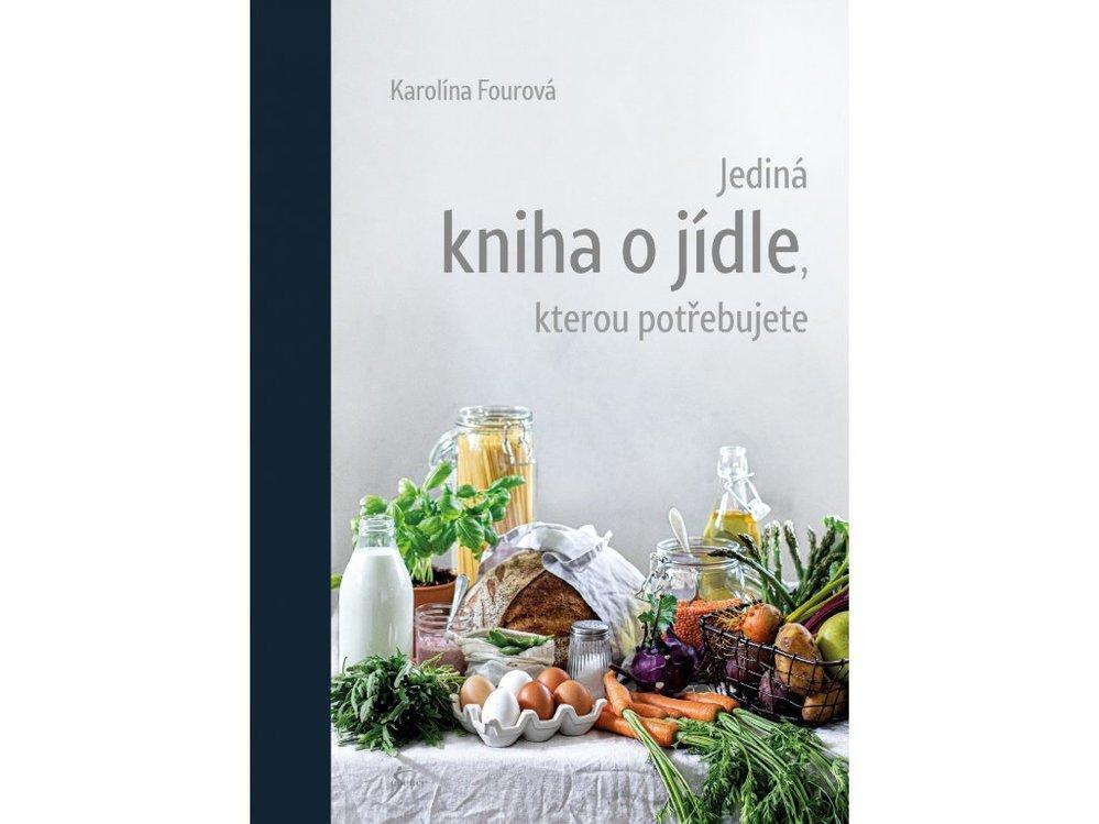 Jediná kniha o jídle, kterou potřebujete, Karolína Fourová, 359 Kč, www.karolinafour.cz