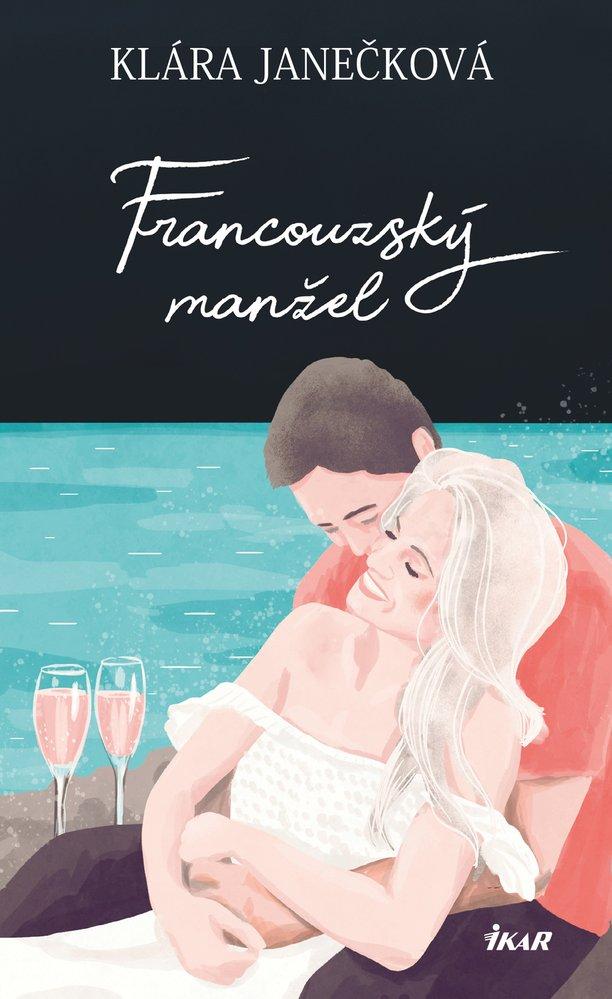 Kniha Francouzský manžel – Klára Janečková, vydává nakladatelství Ikar, 279 Kč