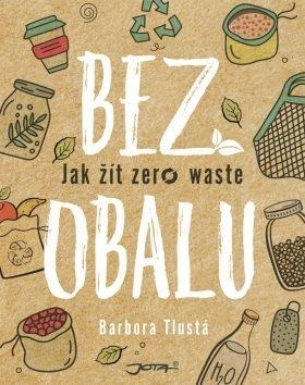 Bez obalu – Jak žít zero waste Barbora Tlustá, 294 Kč, Knihy Dobrovský