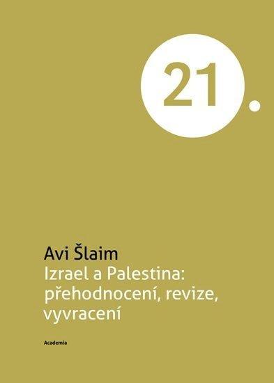 Izrael a Palestina přehodnocení, revize, vyvracení – Avi Šlaim