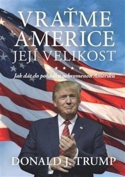 Vraťme Americe její velikost – Donald J. Trump