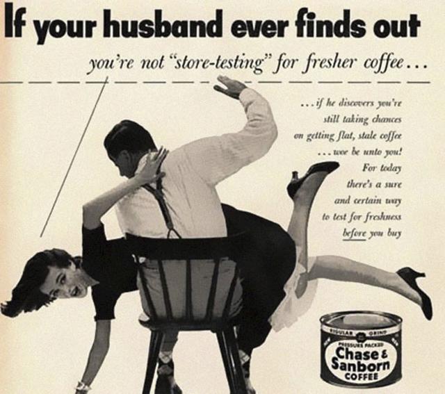 12. Reklama na kávu, kde muž bije ženu: Když váš manžel zjistí, že nechodíte do krámu pro čerstvou kávu.