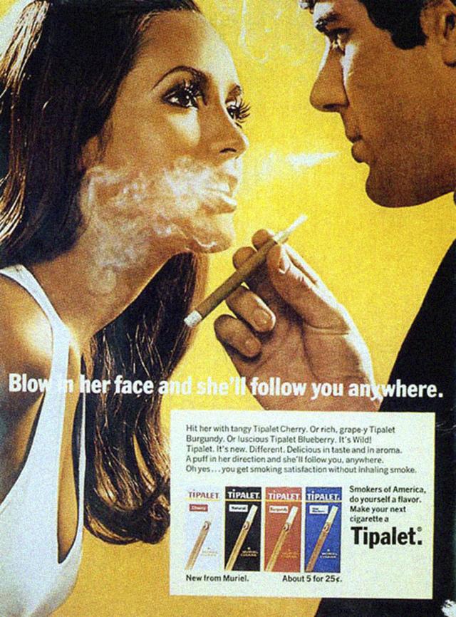 9. Reklama na doutníčky Tipalet: Foukni ji kouř do obličeje a bude tě kamkoli následovat.