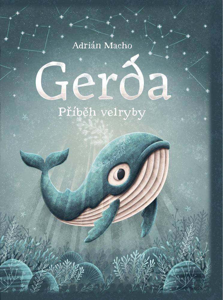 Kategorie DĚTSKÁ KNIHA Adrián Macho: Gerda, příběh velryby. Laskavé vyprávění slovenského autora o hledání rodiny a domova čtenáře přenese do fascinujícího podmořského světa. Příběh provázejí působivé ilustrace a je určen dětem každého věku. (vydal CPress)
