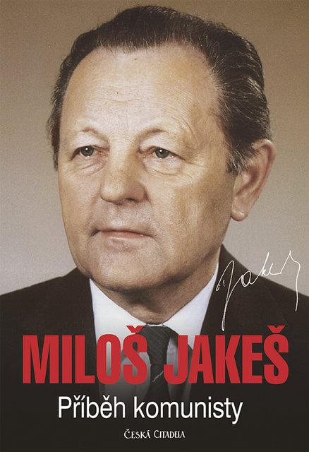Miloš Jakeš: Příběh komunisty